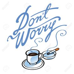 Don T Worry Coffee And Cigarettes Royalty Free Cliparts, Vectors ...