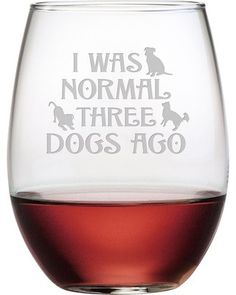 Three Dogs Ago Stemless Wine Glasses ~ Set of 4 I Was Normal Three Dogs Ago How cute are these glasses? Sure to bring a smile, these will make a great gift for any occasion! Each of these stemless win