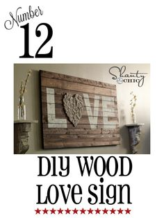12 Shanty Chic Ideas to do in the home. LOVE the Wood Love Sign...
