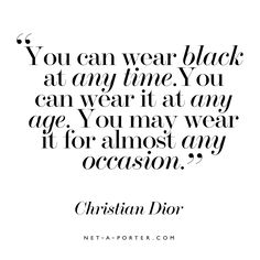 Christian Dior quote - You can wear black at any time. You can wear it at any age. You may wear it for almost any occasion.