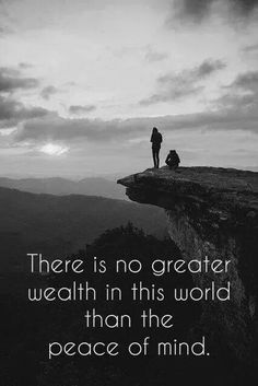 No greater wealth in this world than peace of mind