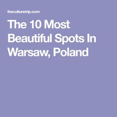 The 10 Most Beautiful Spots In Warsaw, Poland