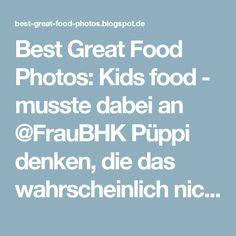 Best Great Food Photos: Kids food - musste dabei an @FrauBHK Püppi denken, die das wahrscheinlich nicht essen würde (wie die Schweinchenkekse ;))