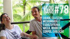 Vlog Diário #78 - Cidade Celestial, Mediunidade e Esquizofrenia, Wicca, ...