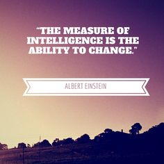 """The measure of intelligence is the ability to change."" - Albert Einstein  #business #quotes #quoteoftheday #einstein #inspiration"