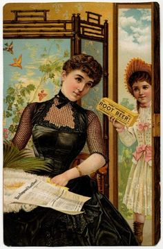 late 1890s advertisement- fanciest root beer I've ever see. Absolutely gorgeous dress!
