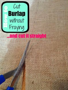 I watched a lady at hobby lobby cut my burlap just like this and it works! This easy trick to will not only stop the fraying, but it guarantees a straight cut on burlap!