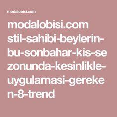 modalobisi.com stil-sahibi-beylerin-bu-sonbahar-kis-sezonunda-kesinlikle-uygulamasi-gereken-8-trend