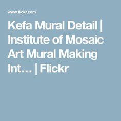Kefa Mural Detail | Institute of Mosaic Art Mural Making Int… | Flickr