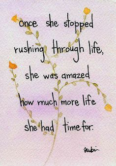 Stop rushing. Just live. :)