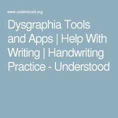 Dysgraphia Tools and Apps   Help With Writing   Handwriting Practice - Understood