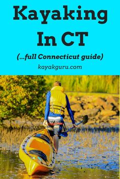 Guide To Kayaking In Connecticut - Tips and tricks for a stress-free journey to one of many famous kayak destinations in CT (the Constitution State)...Farmington River, Mystic & Quinnipiac River included