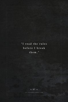 "and as I've always heard, and believed.. ""learn the rules to break the rules."" especially as an artist."