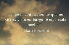 """""""Tengo la convicción de que no existes, y sin embargo te oigo cada noche."""" #frases #citas #MarioBenedetti"""
