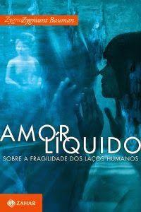 Amor líquido 'Sobre a fragilidade dos laços humanos' - Zygmunt Bauman ~ Bebendo Livros