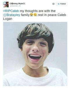 Caleb Logan of the bratayley family died a few days ago they have not disclosed what happened yet but said he died of natural causes please keep them in you prayers and Caleb will never be forgotten