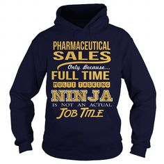 PHARMACEUTICAL SALES Only Because Full Time Multi Tasking Ninja Is Not An Actual Job Title T Shirts, Hoodies, Sweatshirts. GET ONE ==> https://www.sunfrog.com/LifeStyle/PHARMACEUTICAL-SALES-NINJA-Navy-Blue-Hoodie.html?41382