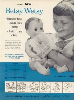Betsy Wetsy doll advertizement.  She cried real tears and wet her diaper when fed water from her bottle, 1954