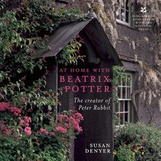 At Home with Beatrix Potter: The Creator of Peter Rabbit ~ written by Susan Denyer