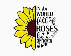 In a world full of roses, be a sunflower SVG Cut file SVG Files are not allowed to be digitally resold in any format. ===All Digital Files are NON-REFUNDABLE=== Silhouette Cameo Projects, Silhouette Design, Silhouette Vinyl, Vinyl Crafts, Vinyl Projects, Calligraphy Quotes, Cricut Creations, Vinyl Designs, Svg Cuts