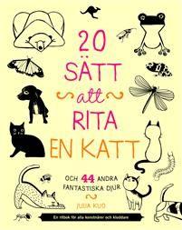20 sätt att rita en katt och 44 andra fantastiska djur : en ritbok för alla