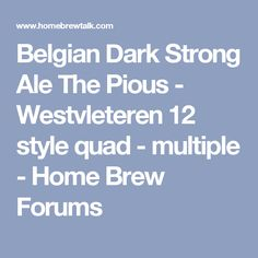 Belgian Dark Strong Ale The Pious - Westvleteren 12 style quad - multiple - Home Brew Forums
