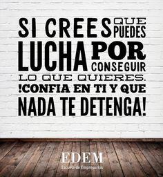 ¡Confía en ti y que nada te detenga! Buen fin de semana a todos #EDEM #MarinadeEmpresas