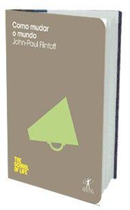 John-Paul Flintoff observa que há gerações a sociedade se transforma por meio da ação de indivíduos que entenderam que se não gostavam de algo, podiam mudá-lo.  Editora Objetiva - Prisa Ediciones