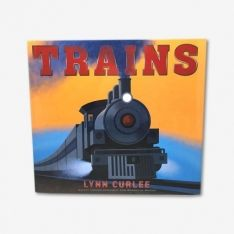 Trains, Lynn Curlee. Available at TeichDesign.com $20