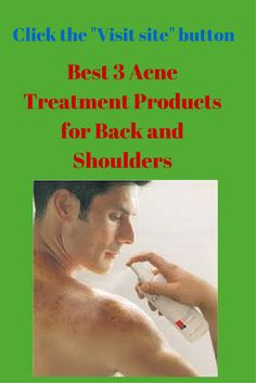 Best 3 Acne Treatment Products for Back and Shoulders. Click here ------> http://bestandsmartchoice.com/2014/07/good-acne-treatment-back-chest-shoulders-arms/