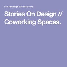 Stories On Design // Coworking Spaces.