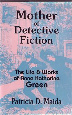 Maida, Patricia D.- Mother of Detective Fiction: The Life and Works of Anna Katharine Green
