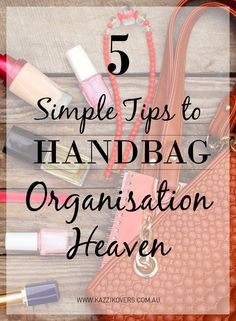 Read on for 5 simple tips on how to keep your handbag clean and organised...