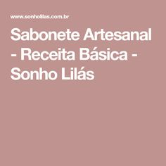 Sabonete Artesanal - Receita Básica - Sonho Lilás