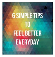 Simply Healthy Naturally :: 6 simple tips to feel better everyday
