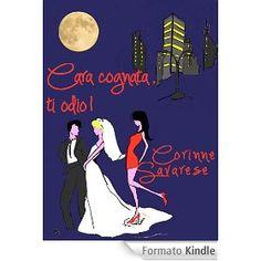 Dall'11 al 15 settembre l'autrice @Corinne Savarese  , in occasione del suo compleanno, omaggia i suoi lettori con copie gratuite illimitate del suo primo romanzo: Cara cognata, ti odio!