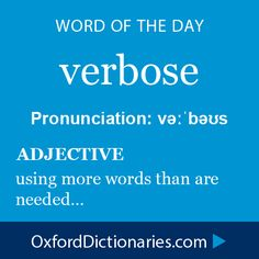 verbose (adjective): using more words than are needed. Word of the Day for 22 November 2014 #WOTD #WordoftheDay #verbose