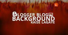 Blogger Blog me Background kaise lagaye
