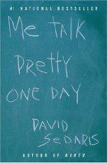 Me Talk Pretty One Day.                                                                   David Sedaris is genius!