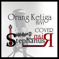 Orang Ketiga (HiVi) Cover @Stephanus Irwanda by StephanusRian 2 on SoundCloud