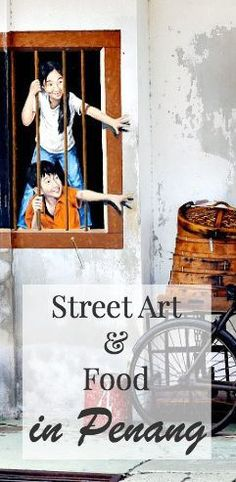 Street Art and Food in Penang, George Town, Malaysia