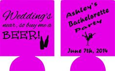 wedding is near buy me a beer Bachelorette koozie