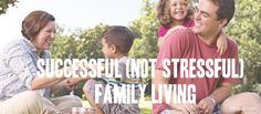 Family living can be successful and enriching—not stressful. Here are my tips!