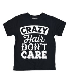 This Black 'Crazy Hair Don't Care' Tee - Toddler & Kids is perfect! #zulilyfinds