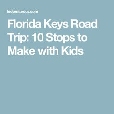 Florida Keys Road Trip: 10 Stops to Make with Kids