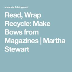 Read, Wrap Recycle: Make Bows from Magazines | Martha Stewart