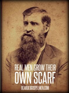 Real men grow their own scarf. Real gospel bearded men. This site is fun