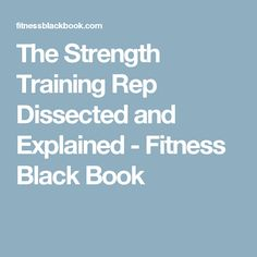 The Strength Training Rep Dissected and Explained - Fitness Black Book