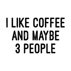 coffee quotes i like coffee and maybe 3 people coffee brother Women's T-Shirt - white Quotes To Live By, Me Quotes, Funny Quotes, Coffee Quotes Funny, Quotes About Coffee, House Quotes, Coffee Sayings, My Coffee, Coffee Creamer
