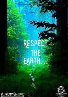 Respect the Earth.. ✨WILD WOMAN SISTERHOOD✨